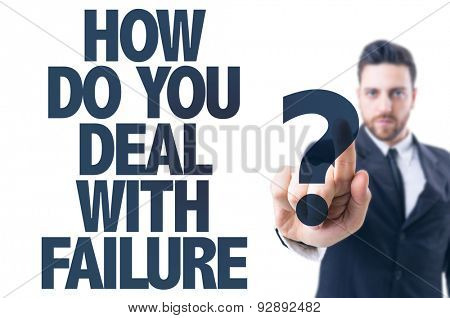 Business man pointing the text: How Do You Deal With Failure?