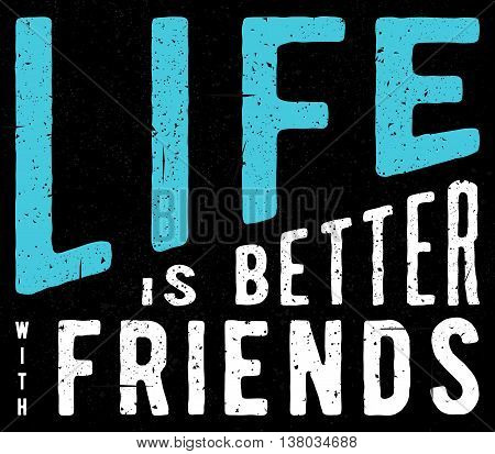 Vintage t-shirt apparel graphic design for friend. Retro friend tee design. Use as web banner, poster, advertising or print. Vector illustration with inspirational motto quote. Life is better with friends