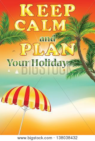 Summer background for holiday (vacation time): Keep calm and plan for your holiday - for travel agencies, tourism services. Print colors used. Format A4