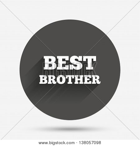 Best brother sign icon. Award symbol. Circle flat button with shadow. Vector