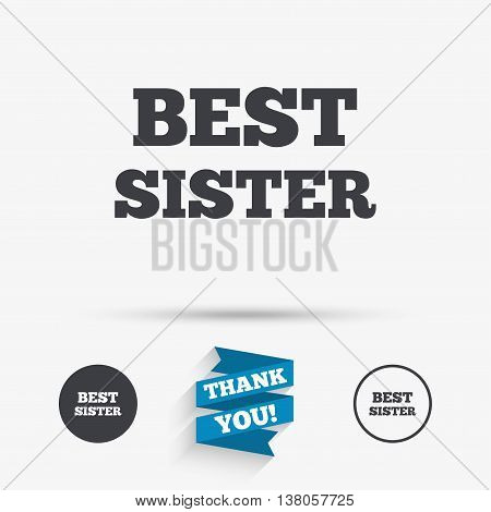 Best sister sign icon. Award symbol. Flat icons. Buttons with icons. Thank you ribbon. Vector