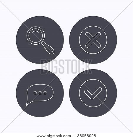 Delete, check and chat speech bubble icons. Magnifier linear sign. Flat icons in circle buttons on white background. Vector