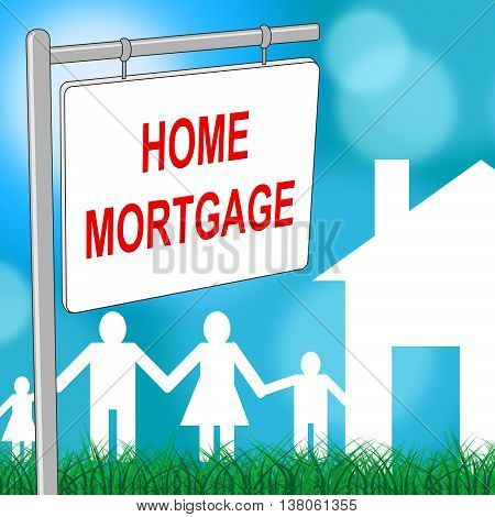 Home Mortgage Shows Real Estate And Borrowing