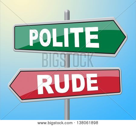 Polite Rude Signs Indicates Insolence Rudeness And Impolite