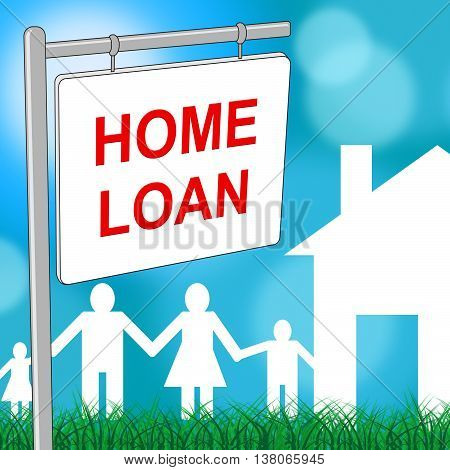 Home Loan Sign Represents Template Household And Residence