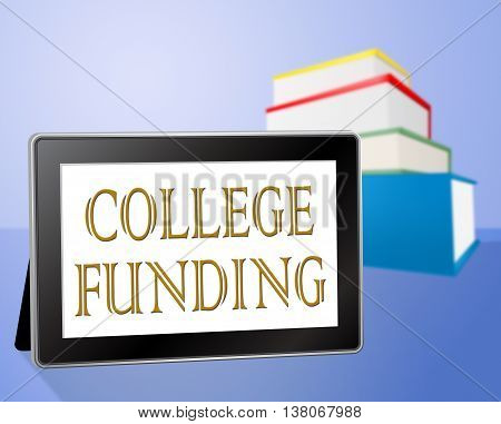 College Funding Represents University Finances And Financing
