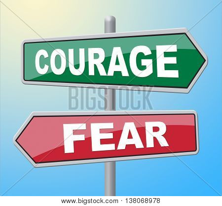Courage Fear Means Feared Sign And Afraid