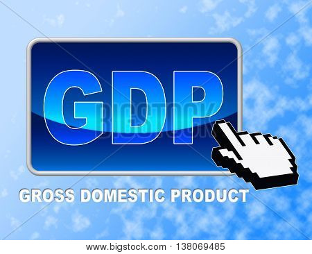 Gdp Button Means Gross Domestic Product And Consumption