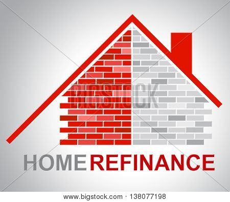 Home Refinance Shows Residential Building And Habitation