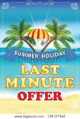 Last Minute offer. Summer holiday background with seaside and palm trees for hotels, restaurants, travel agencies, tour operators. Print colors used