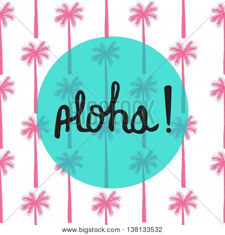 Bright summer card with palm tree seamless pattern and quote - Aloha. Handwritten lettering inspirational typography. Vector background.