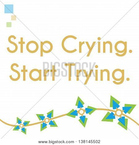 Stop crying start trying text written abstract green blue background.