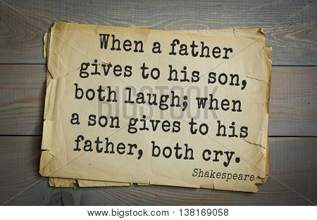 English writer and dramatist William Shakespeare quote. When a father gives to his son, both laugh; when a son gives to his father, both cry.