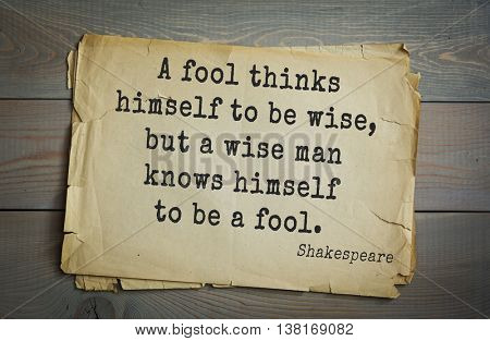 English writer and dramatist William Shakespeare quote. A fool thinks himself to be wise, but a wise man knows himself to be a fool.