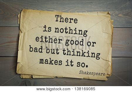English writer and dramatist William Shakespeare quote. There is nothing either good or bad but thinking makes it so.
