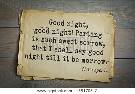 English writer and dramatist William Shakespeare quote. Good night, good night! Parting is such sweet sorrow, that I shall say good night till it be morrow.