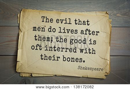 English writer and dramatist William Shakespeare quote. The evil that men do lives after them; the good is oft interred with their bones.