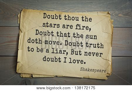 English writer and dramatist William Shakespeare quote. Doubt thou the stars are fire, Doubt that the sun doth move. Doubt truth to be a liar, But never doubt I love.