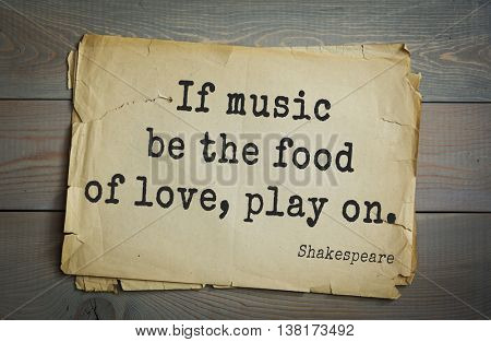 English writer and dramatist William Shakespeare quote. If music be the food of love, play on.