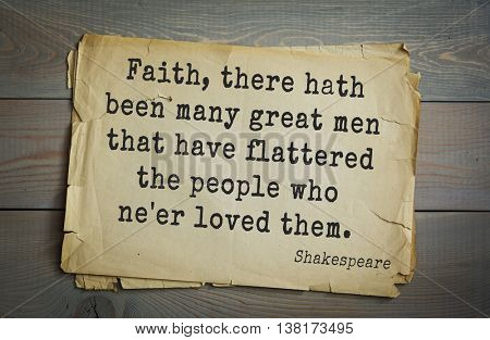 English writer and dramatist William Shakespeare quote. Faith, there hath been many great men that have flattered the people who ne'er loved them.