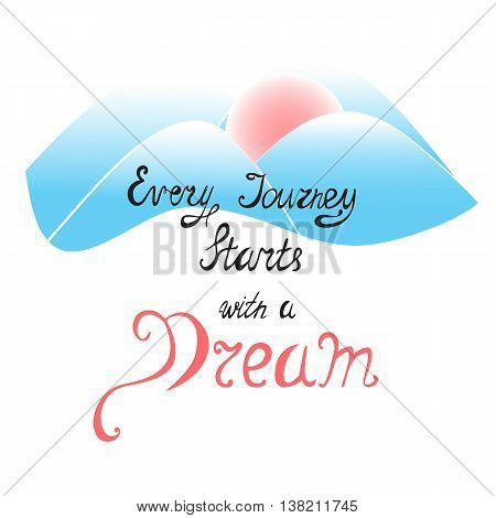 Encouraging Hand Drawn Lettering Made in Cursive with Abstract Mountains Behind. Vector EPS10