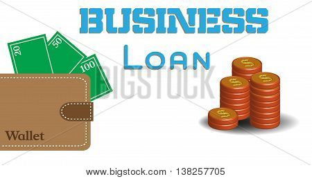 Colorful background with brown wallet filled with cash, coin stack and the text business loan written in blue