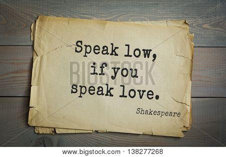 English writer and dramatist William Shakespeare quote. Speak low, if you speak love.