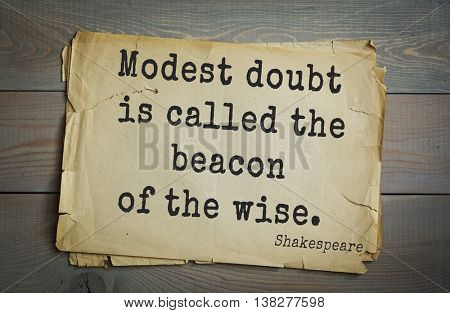 English writer and dramatist William Shakespeare quote. Modest doubt is called the beacon of the wise.