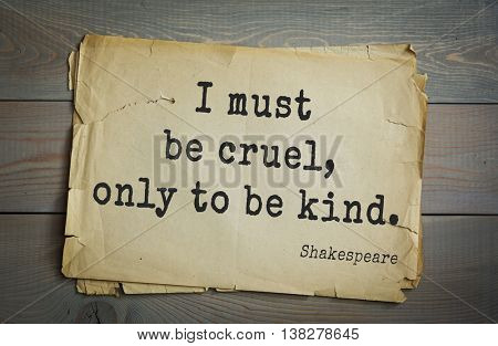English writer and dramatist William Shakespeare quote. I must be cruel, only to be kind.