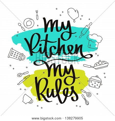 Quote My kitchen my rules. The trend calligraphy. Vector illustration on white background with a smear of green and blue ink. Kitchen icons. Elements for design.
