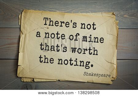 English writer and dramatist William Shakespeare quote. There's not a note of mine that's worth the noting.