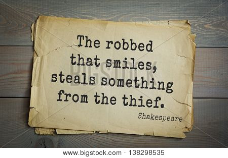 English writer and dramatist William Shakespeare quote. The robbed that smiles, steals something from the thief.