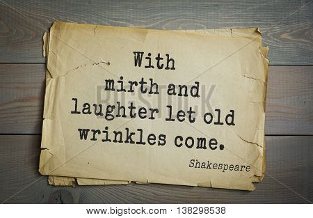 English writer and dramatist William Shakespeare quote. With mirth and laughter let old wrinkles come.