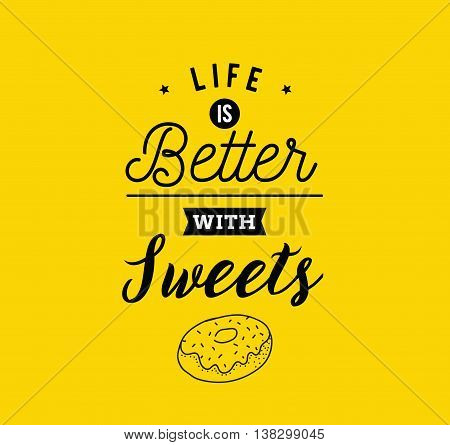Life is better with sweets. Creative, romantic, inspirational quote. Vector graphic text design for greeting cards, t-shirts, posters and banners. Trendy typography.