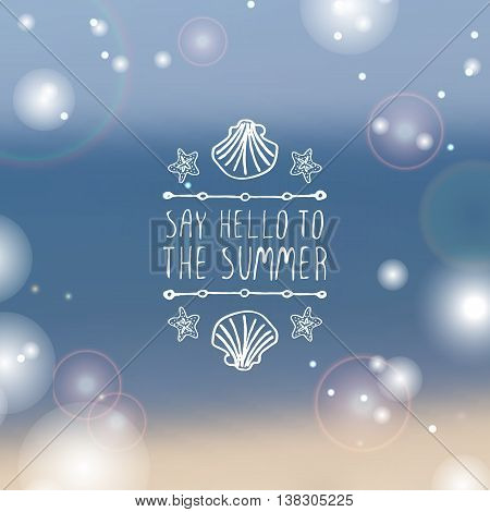 Hand-sketched summer element with shell and starfish on blurred background. Text - Say hello to the summer
