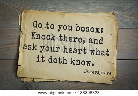 English writer and dramatist William Shakespeare quote. Go to you bosom: Knock there, and ask your heart what it doth know.
