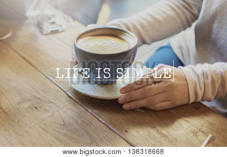 Life Is Simple Coffee Relaxing Break Time Rest Concept