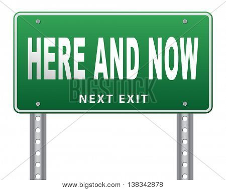 Here and now, live in the present because this is the right time, road sign billboard. 3D illustration, isolated, on white