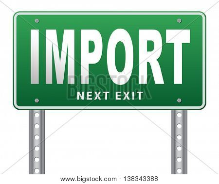 Import, international and worldwide or global trade on world economy market. Importation and exportation, road sign billboard. 3D illustration, isolated, on white