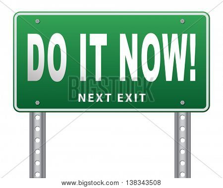 Do it now, it is the right time for real action. Act and dont waste time road sign with text. Billboard isolated on white background. 3D illustration, isolated, on white