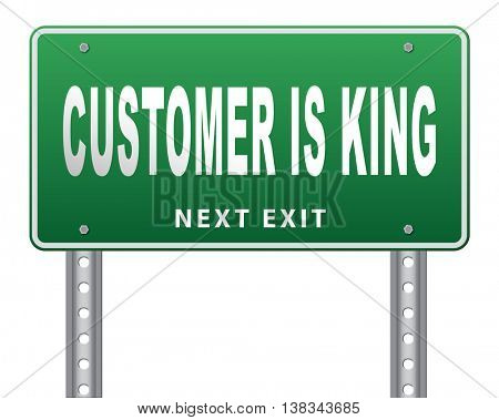 Customer is king gives best services towards client, including satisfaction and experience. Road sign billboard with text. 3D illustration, isolated, on white