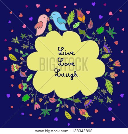 Cartoon hand drawn illustration with cute birds and floral background and words Live, Love, Laugh. Vector illustration