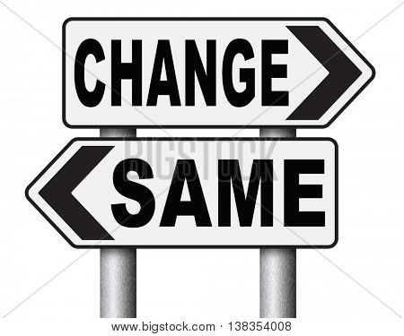 change same repeat the old or innovate and go for progress in your life career or a new relationship break with bad habits stagnation road sign  3D illustration, isolated, on white