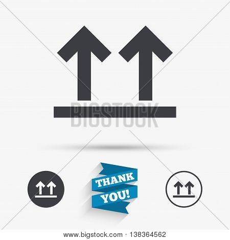 This side up sign icon. Fragile package symbol. Arrows. Flat icons. Buttons with icons. Thank you ribbon. Vector