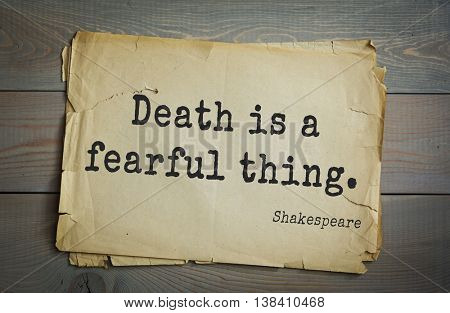 English writer and dramatist William Shakespeare quote. Death is a fearful thing.
