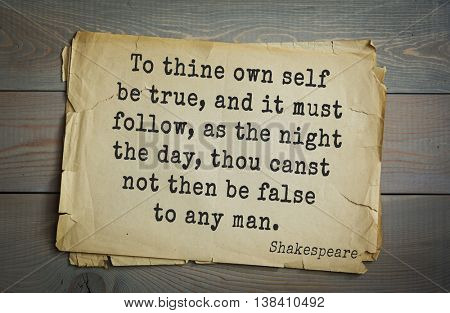 English writer and dramatist William Shakespeare quote. To thine own self be true, and it must follow, as the night the day, thou canst not then be false to any man.