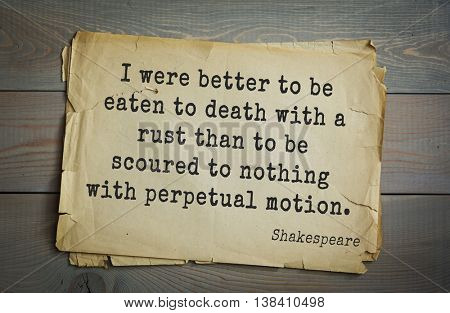 English writer and dramatist William Shakespeare quote. I were better to be eaten to death with a rust than to be scoured to nothing with perpetual motion.