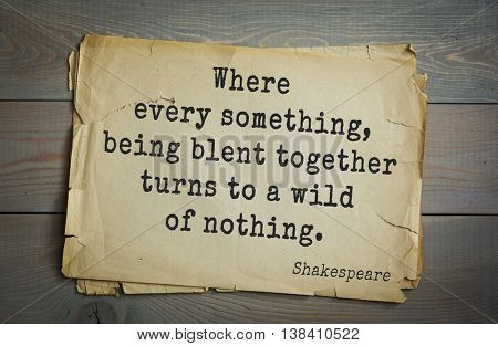 English writer and dramatist William Shakespeare quote. Where every something, being blent together turns to a wild of nothing.
