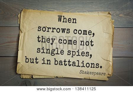English writer and dramatist William Shakespeare quote. When sorrows come, they come not single spies, but in battalions.