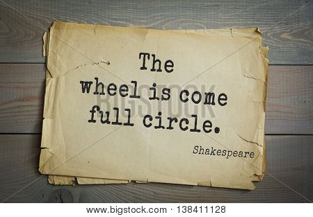 English writer and dramatist William Shakespeare quote. The wheel is come full circle.